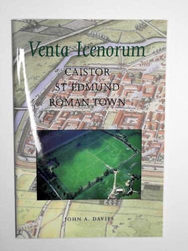 Venta Icenorum: Caistor St.Edmund Roman Town By John Davies