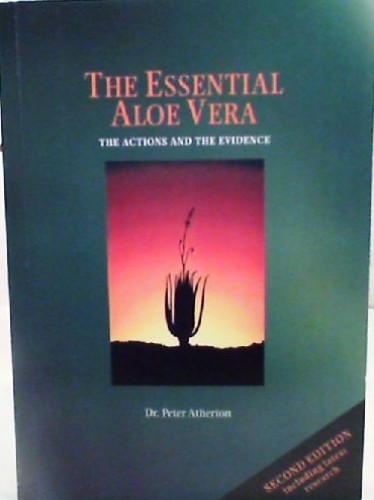 The Essential Aloe Vera: The Actions and the Evidence by Peter Atherton