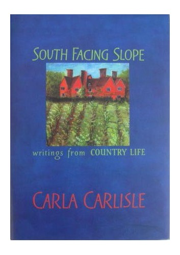 South Facing Slope: Writings from Country Life By Carla Cooper Carlisle