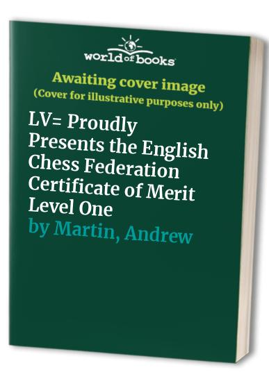 LV= Proudly Presents the English Chess Federation Certificate of Merit Level One by Andrew Martin