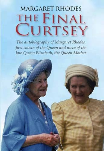 The Final Curtsey: The Autobiography of Margaret Rhodes, First Cousin of the Queen and Niece of Queen Elizabeth, the Queen Mother by Margaret Rhodes