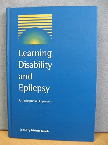 Learning Disability and Epilepsy: An Integrative Approach By Michael (ed.) Trimble