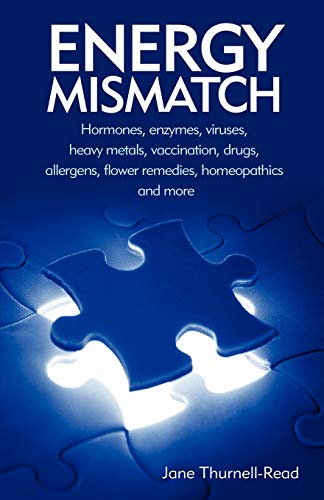 Energy Mismatch: Hormones, Enzymes, Viruses, Heavy Metals, and More by Jane Thurnell-Read