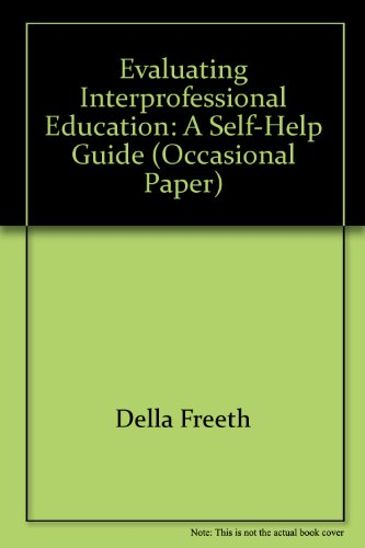 Evaluating Interprofessional Education: a Self-Help Guide (Occasional paper) By Della Freeth