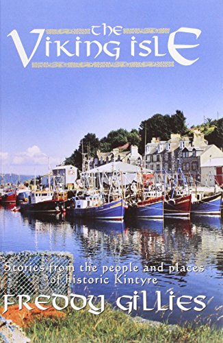 The Viking Isle: Stories from the People and Places of Historic Kintyre (Dalriada Books) By Freddy Gillies