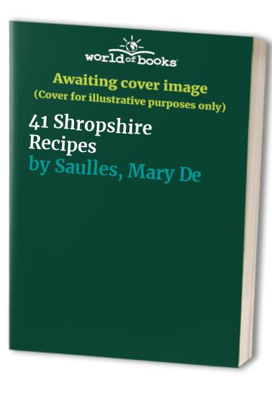 41 Shropshire Recipes By Mary De Saulles