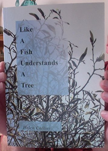 Like a Fish Understands a Tree By Helen Collins