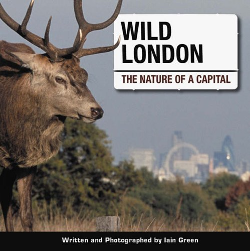 Wild London: The Nature of a Capital by Iain Green
