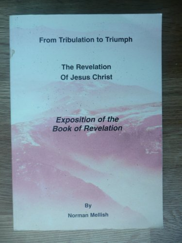 From Tribulation to Triumph By Norman Mellish