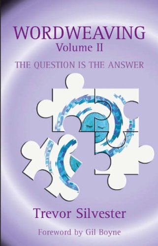 Wordweaving: Question is the Answer v. 2 By Trevor Silvester