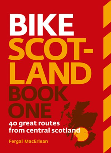 Bike Scotland: 40 Great Routes from Central Scotland: Book one by Fergal MacErlean