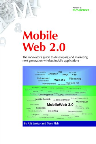 Mobile Web 2.0: The Innovator's Guide to Developing and Marketing Next Generation Wireless/mobile Applications by Ajit Jaokar