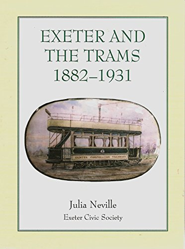 Exeter and the Trams, 1882-1931 By Julia Neville