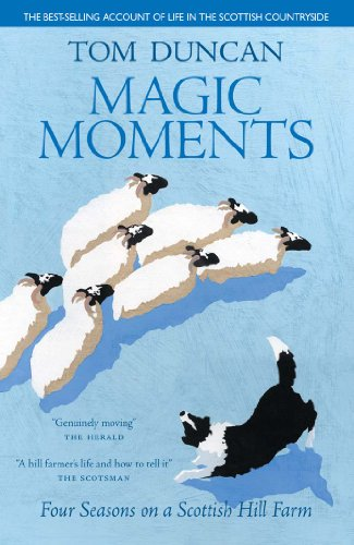 Magic Moments: Four Seasons on a Scottish Hill Farm By Tom Duncan