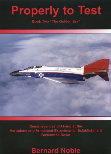 Properly to Test Book Two the Golden Era: Reminiscences of Flying at the Aeroplane and Armament Experimental Establishment: Bk.2 By Bernard Noble