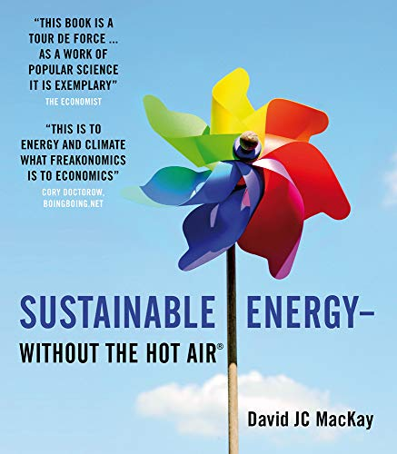 Sustainable Energy - Without the Hot Air by David Mackay