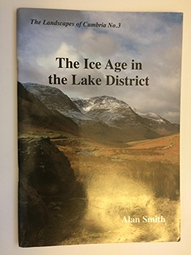 The Ice Age in the Lake District (Landscapes of Cumbria) By Alan Smith