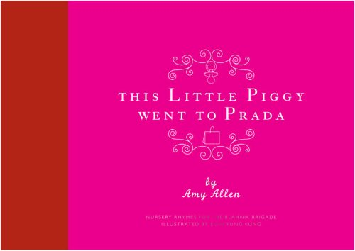This Little Piggy Went to Prada: Nursery Rhymes for the Blanhnik Brigade by Amy Allen