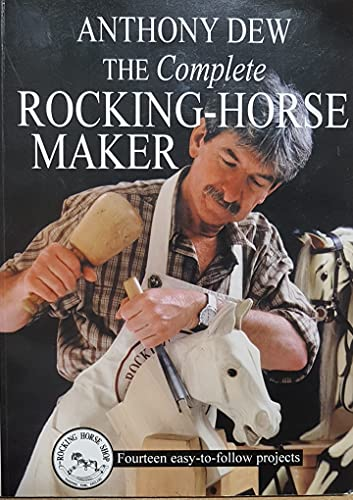 The Complete Rocking Horse Maker By Anthony Dew