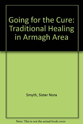 Going for the Cure: Traditional Healing in Armagh Area By Sister Nora Smyth