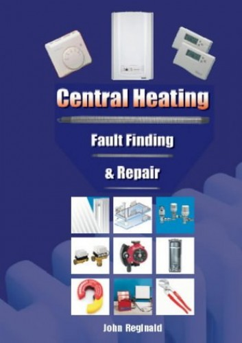 Central Heating: Fault Finding and Repair By John Reginald
