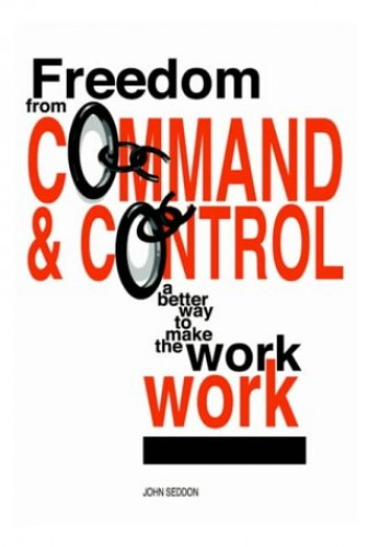 Freedom from Command and Control By John Seddon
