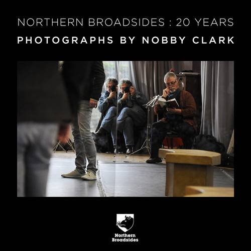 Northern Broadsides: 20 Years By Nobby Clark