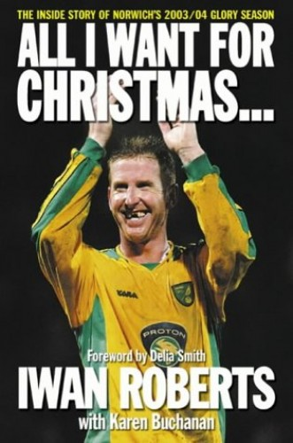All I Want for Christmas: My Last Season in Football by Iwan Roberts