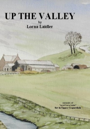 Up the Valley: Coquetdale Memoirs of Nowt But a Bairn By Illustrated by Lorna Elizabeth Laidler