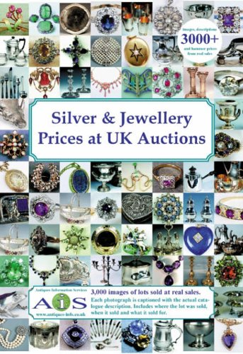 Silver and Jewellery Prices at UK Auctions (Silver & Jewellery Prices at UK Auctions) By Edited by John Ainsley