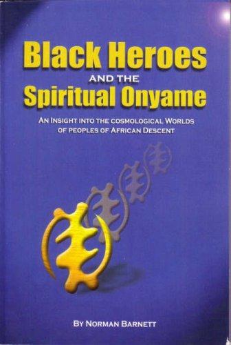 Black Heroes and the Spiritual Onyame By Norman Barnett