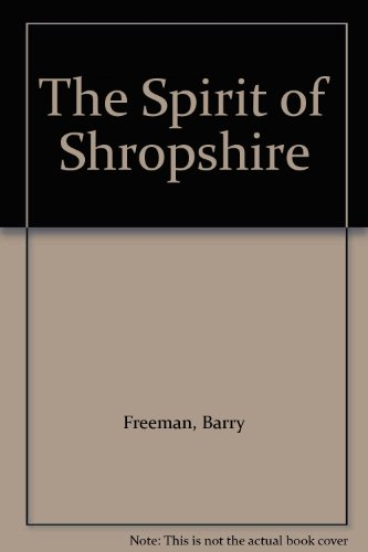 The Spirit of Shropshire By Barry R. Freeman
