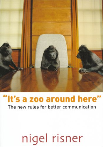 """It's a Zoo Around Here"": The New Rules for Better Communication By Nigel Risner"
