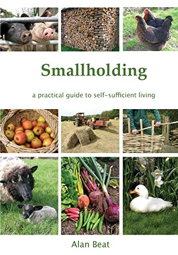 Smallholding: A practical guide to self-sufficient living By Alan Beat