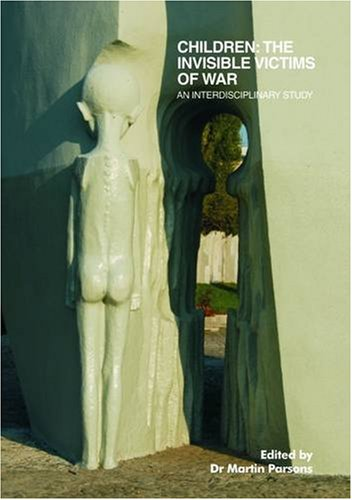 Children: the Invisible Victims of War By Martin Parsons