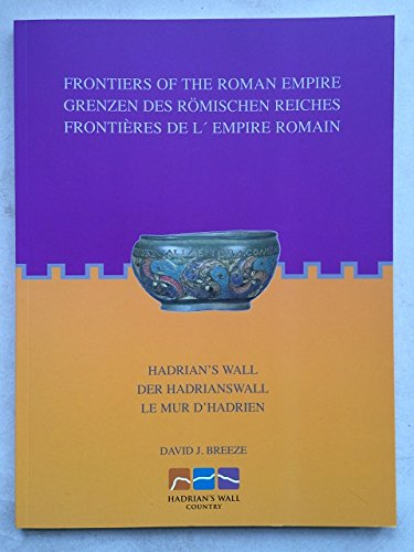 Frontiers of the Roman Empire: Hadrian's Wall By David J. Breeze