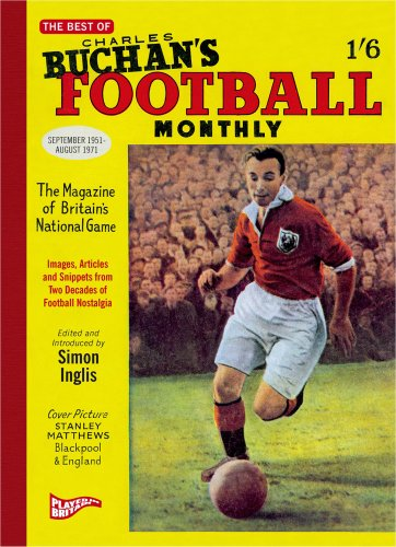 "The Best of Charles Buchan's ""Football Monthly"" by Simon Inglis"