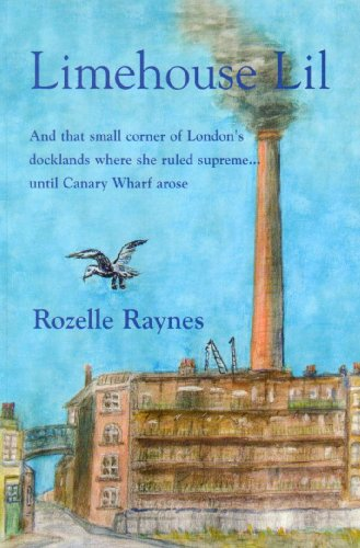 Limehouse Lil: And That Small Corner of London's Docklands Where She Ruled Supreme...Until Canary Wharf Arose by Rozelle Raynes