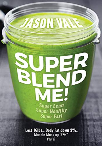 Super Blend Me! Super Blend Me!: Super Lean! Super Healthy! Super Fast! By Jason Vale
