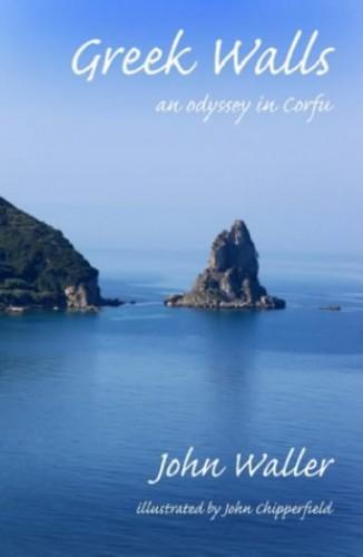 Greek Walls: An Odyssey in Corfu by John Waller