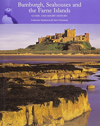 Bamburgh, Seahouses and the Farne Islands: Guide and Short History By Catherine Sanderson