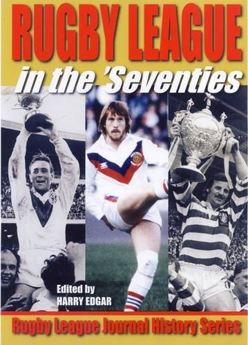 Rugby League in the Seventies By Harry Edgar