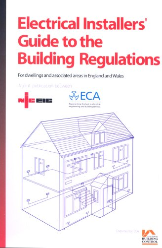 Electrical Installers' Guide to the Building Regulations: v. 1: For Dwellings and Associated Areas in England and Wales (Niceic) By National Inspection Council for Electrical Installation Contracting (NICEIC)
