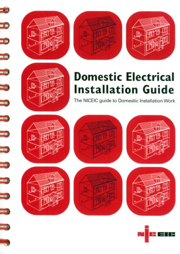 Domestic Electrical Installation Guide: The NICEIC Guide to Domestic Installation Work - Updated to IEE Wiring Regulations 17th Edition BS 7671: 2008 By Electrical Safety Council