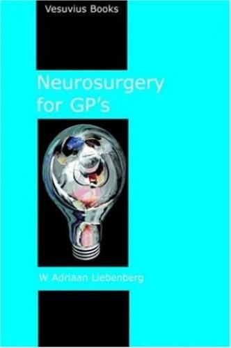 Neurosurgery for GP's By Willem Adriaan Liebenberg