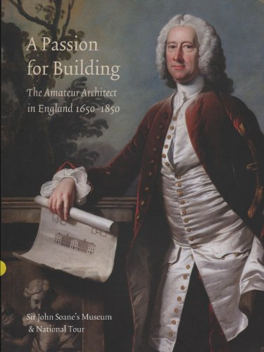 A Passion for Building: The Amateur Architect in England 1650-1850 By John Harris