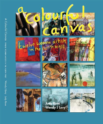 A Colourful Canvas: Twelve Women Artists in the North West by Judy Rose