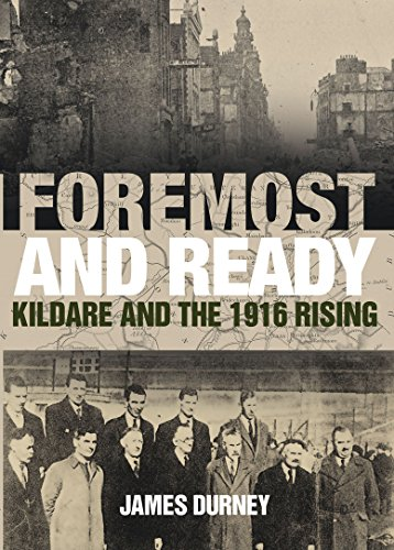Foremost and Ready: Kildare and the 1916 Rising By James Durney