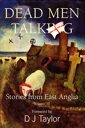 Dead Men Talking: v. 3: Stories from East Anglia By Edited by Peter Tolhurst