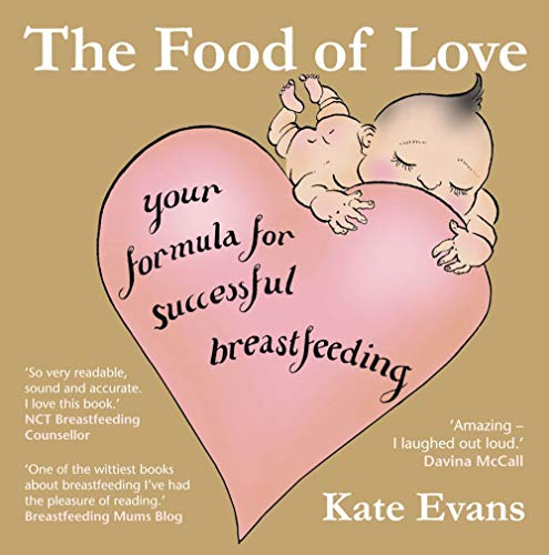 The Food of Love: Your Formula for Successful Breastfeeding by Kate Evans